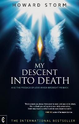 My Descent into Death and the Message of Love Which Brought Me Back by Howard Storm