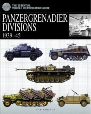 Panzergrenadier Divisions 1939-45 by Chris Bishop