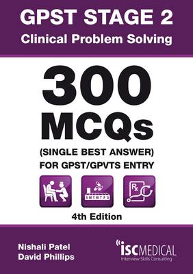 GPST Stage 2 - Clinical Problem Solving - 300 MCQs (Single Best Answer) for GPST / GPVTS Entry by Nishali Patel, David Phillips