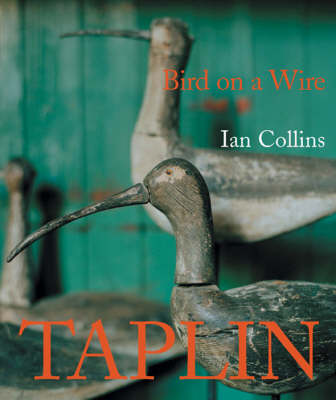 Taplin Bird on a Wire The Life and Art of Guy Taplin by Ian Collins, Michael Palin, Andrew Montgomery