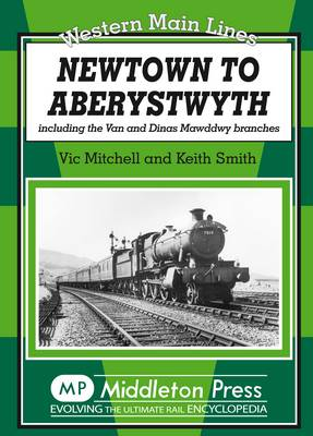 Newtown to Aberystwyth Including the Van and Dinas Mawddwy Branches by Vic Mitchell, Prof. Keith Smith
