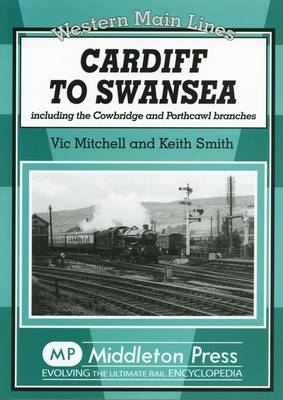 Cardiff to Swansea Including the Cowbridge and Porthcawl Branches by Vic Mitchell, Prof. Keith Smith