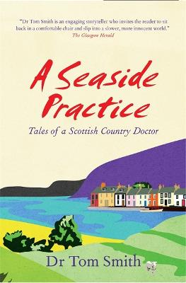 Seaside Practice Tales of a Scottish Country Doctor by Tom Smith