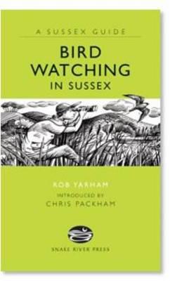 Bird Watching in Sussex by Rob Yarham, Chris Packham
