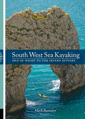 South West Sea Kayaking Isle of Wight to the Severn Estuary by Mark Rainsley