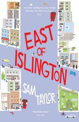 East of Islington A Novel About Gossip, Friendship and the City by Sam Taylor