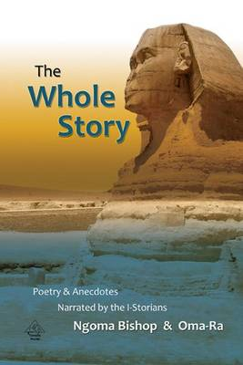 The Whole Story Poetry and Anecdotes by Ngoma Bishop