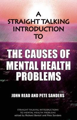A Straight Talking Introduction to the Causes of Mental Health Problems by John Read, Pete Sanders