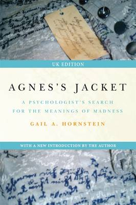 Agnes's Jacket A Psychologist's Search for the Meanings of Madness by Gail A. Hornstein