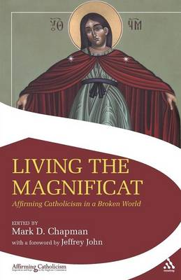 Living the Magnificat Affirming Catholicism in a Broken World by Mark D. Chapman