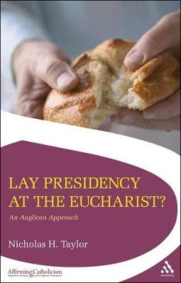 Lay Presidency at the Eucharist? An Anglican Approach by Nicholas Taylor