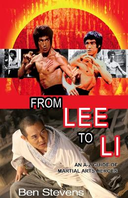 From Lee to Li An A-Z Guide of Martial Arts Heroes by Ben Stevens