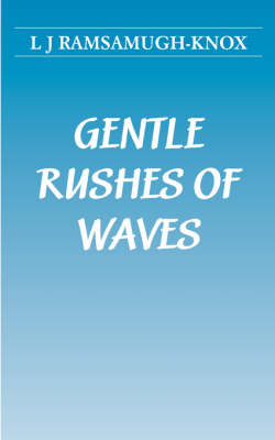 Gentle Rushes of Waves by L. J. Ramsamugh-Knox