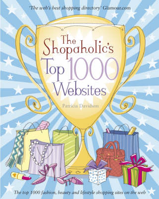 The Shopaholic's Top 1000 Websites Your Guide to the Very Best Online Shopping by Patricia Davidson