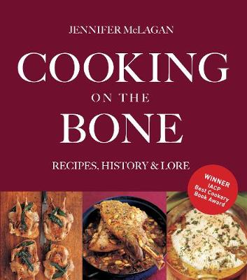 Cooking on the Bone Recipes, History and Lore by Jennifer McLagan
