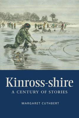 Kinross-shire A Century of Stories by Margaret Cuthbert