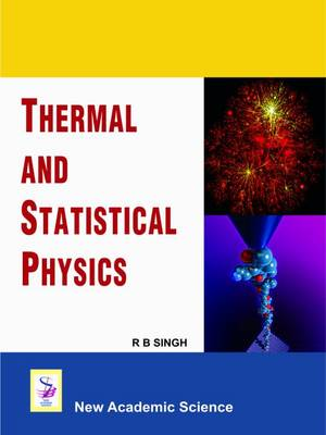 Thermal and Statistical Physics by R. B. Singh