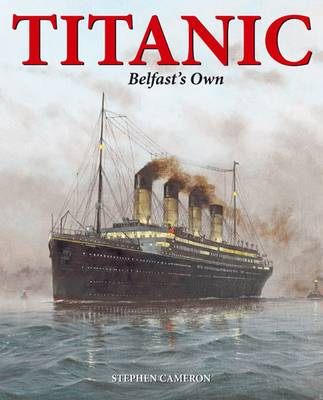Titanic Belfast's Own by Stephen Cameron