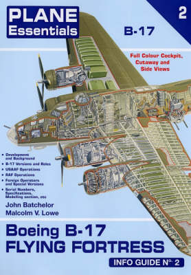 Boeing B-17 Flying Fortress Info Guide Info Guide by John Batchelor, Malcolm V. Lowe