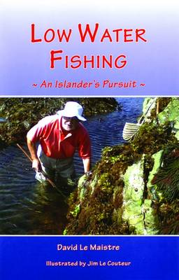 Low Water Fishing An Islander's Pursuit by David Le Maistre