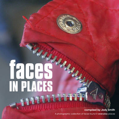 Faces in Places A Photographic Collection of Faces Found in Everyday Places by Ammonite Press