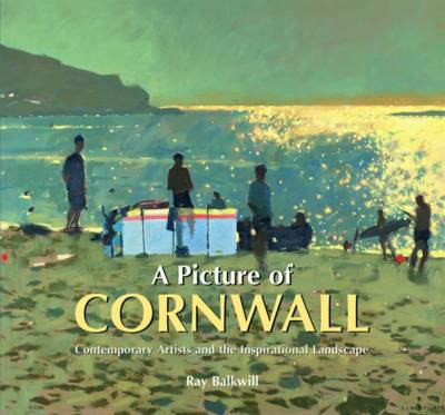A Picture of Cornwall Contemporary Artists and the Inspirational Landscape by Ray Backwill