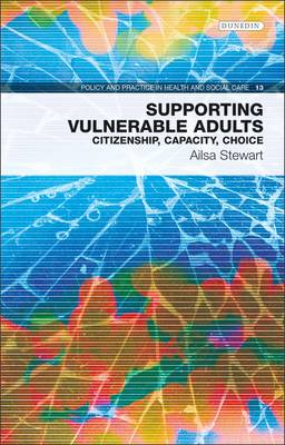 Supporting Vulnerable Adults Citizenship, Capacity, Choice by Ailsa Stewart