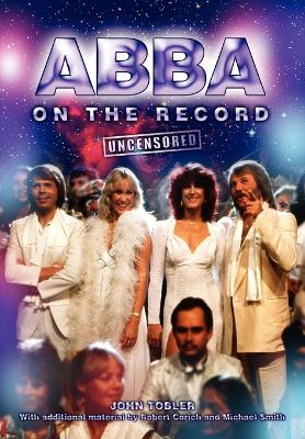 Abba On The Record Uncensored by John Tobler, Robert Corich