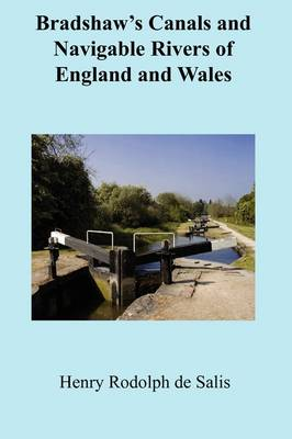 Bradshaw's Canals and Navigable Rivers of England & Wales by Henry Rodolph De Salis