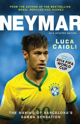 Neymar The Making of the World's Greatest New Number 10 by Luca Caioli