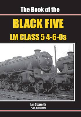 The Book of the Black Fives LM Class 5 4-6-0s 45000-45074 by Ian Sixsmith