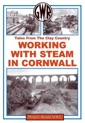 Working with Steam in Cornwall Tales from the Clay Country by Philip Rundle
