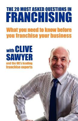The 20 Most Asked Questions in Franchising What You Need to Know Before You Franchise Your Business by Clive Sawyer
