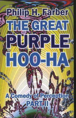 Great Purple Hoo-Ha A Comedy of Perception by Philip H. Farber