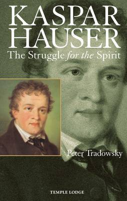 Kaspar Hauser The Struggle for the Spirit by Peter Tradowsky