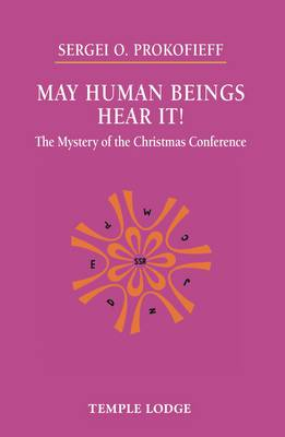 May Human Beings Hear It! The Mystery of the Christmas Conference by Sergei O. Prokofieff