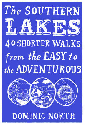 The Southern Lakes 40 Shorter Walks from the Easy to the Adventurous by Dominic North