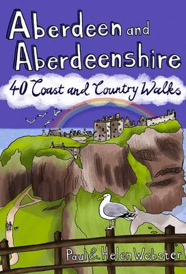Aberdeen and Aberdeenshire 40 Coast and Country Walks by Paul Webster, Helen Webster