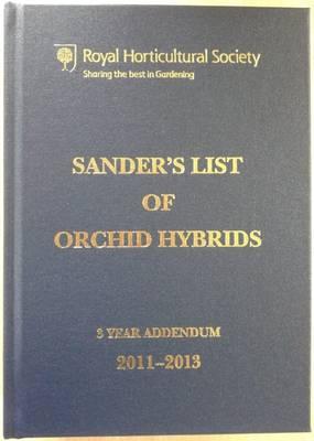 Sander's List of Orchid Hybrids 3 Years Addendum 2011-2013 by Julian Shaw