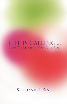Life Is Calling... by Stephanie J. King
