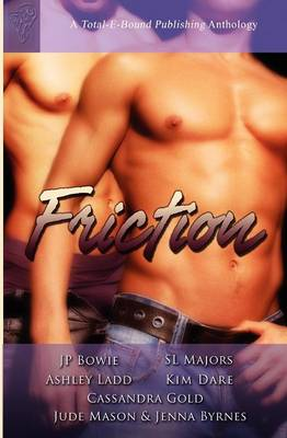 Friction Anthology by J. P. Bowie, S.L. Majors, Ashley Ladd