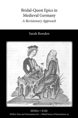 Bridal-Quest Epics in Medieval Germany A Revisionary Approach by Sarah Bowden