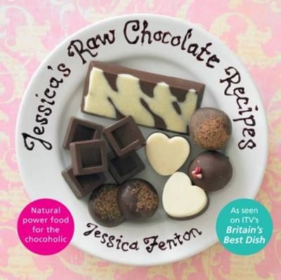 Jessica's Raw Chocolate Recipes An Introduction to Raw Food Through the Seductive Power of Chocolate by Jessica Fenton