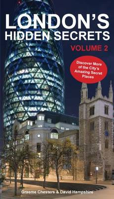 London's Hidden Secrets Discover More of the City's Amazing Secret Places by Graeme Chesters, David Hampshire
