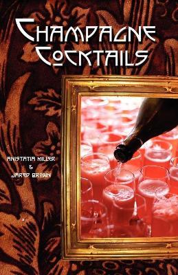 Champagne Cocktails by Jared McDaniel Brown, Anistatia Renard Miller