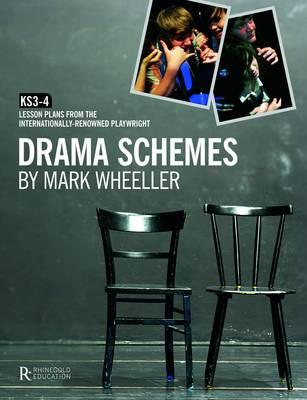 Drama Schemes KS3-4 Lesson Plans from the Internationally-Renowned Playwright by Mark Wheeller
