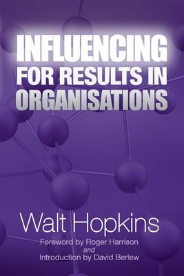 Influencing for Results in Organisations by Walt Hopkins
