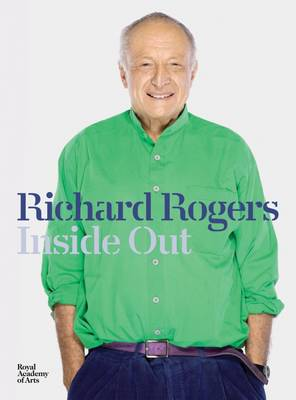 Richard Rogers Inside Out by Ricky Burdett, Michael Craig-Martin, Michael Heseltine, Jeremy Melvin