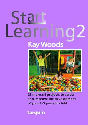 Start Learning 2 21 Art Projects to Assess and Improve Your 2-5 Year Old Child's Development by Kay Woods