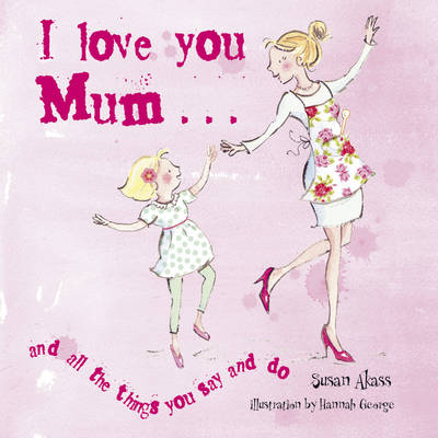 I Love You Mum And All the Things You Say and Do by Susan Akass